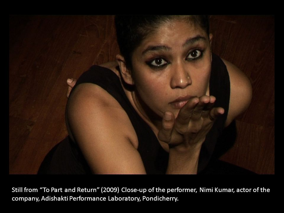 Still from To Part and Return (2009) Close-up of the performer, Nimi Kumar, actor of the company, Adishakti Performance Laboratory, Pondicherry.