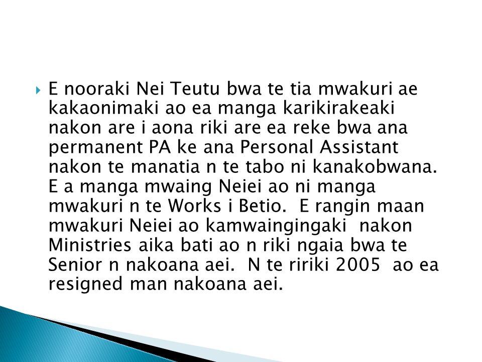  E nooraki Nei Teutu bwa te tia mwakuri ae kakaonimaki ao ea manga karikirakeaki nakon are i aona riki are ea reke bwa ana permanent PA ke ana Person