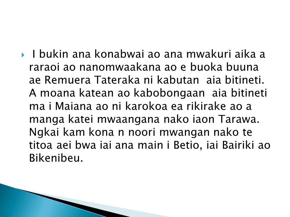  I bukin ana konabwai ao ana mwakuri aika a raraoi ao nanomwaakana ao e buoka buuna ae Remuera Tateraka ni kabutan aia bitineti. A moana katean ao ka