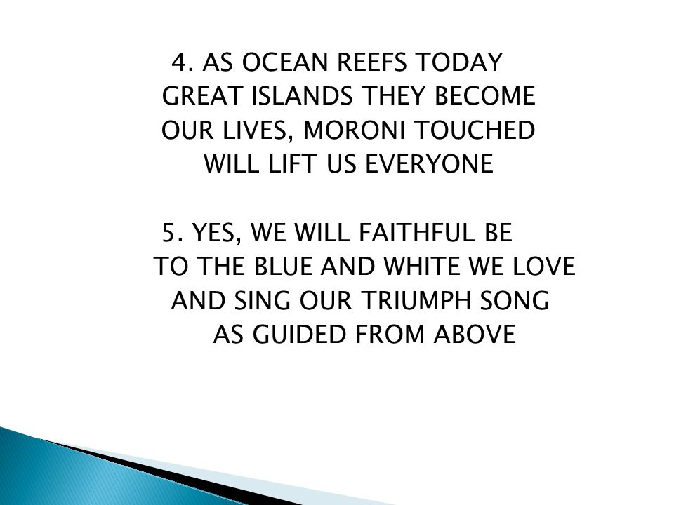 4. AS OCEAN REEFS TODAY GREAT ISLANDS THEY BECOME OUR LIVES, MORONI TOUCHED WILL LIFT US EVERYONE 5. YES, WE WILL FAITHFUL BE TO THE BLUE AND WHITE WE