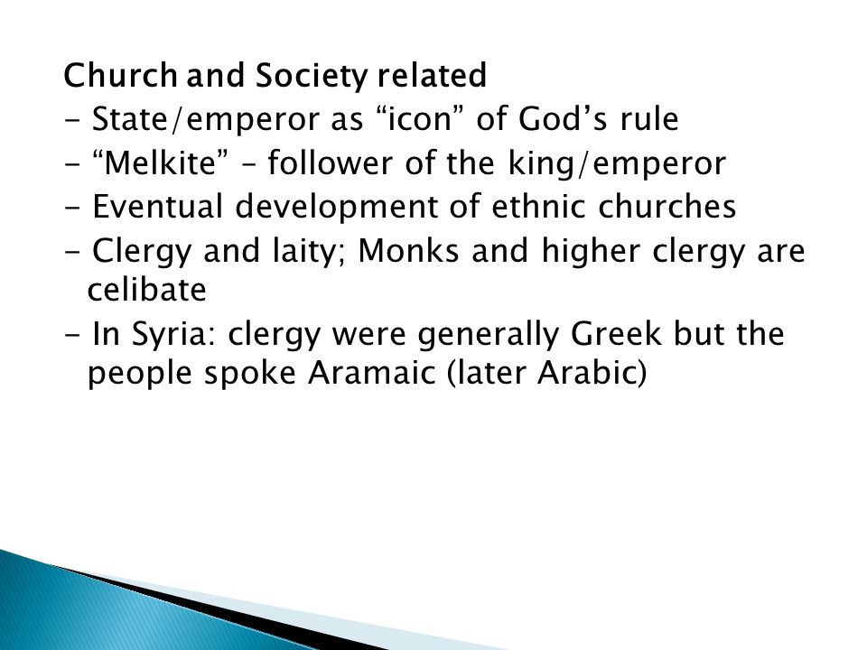 """Church and Society related - State/emperor as """"icon"""" of God's rule - """"Melkite"""" – follower of the king/emperor - Eventual development of ethnic churche"""
