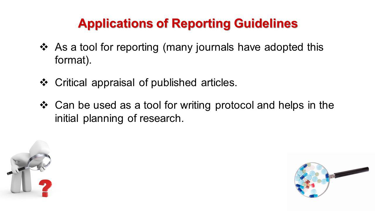 Applications of Reporting Guidelines  As a tool for reporting (many journals have adopted this format).