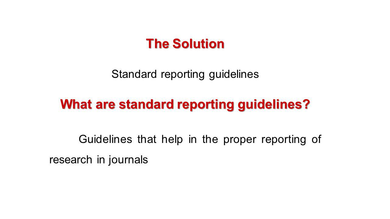 What are the various reporting guidelines. CONSORT – Consolidated Standards of Reporting Trials.