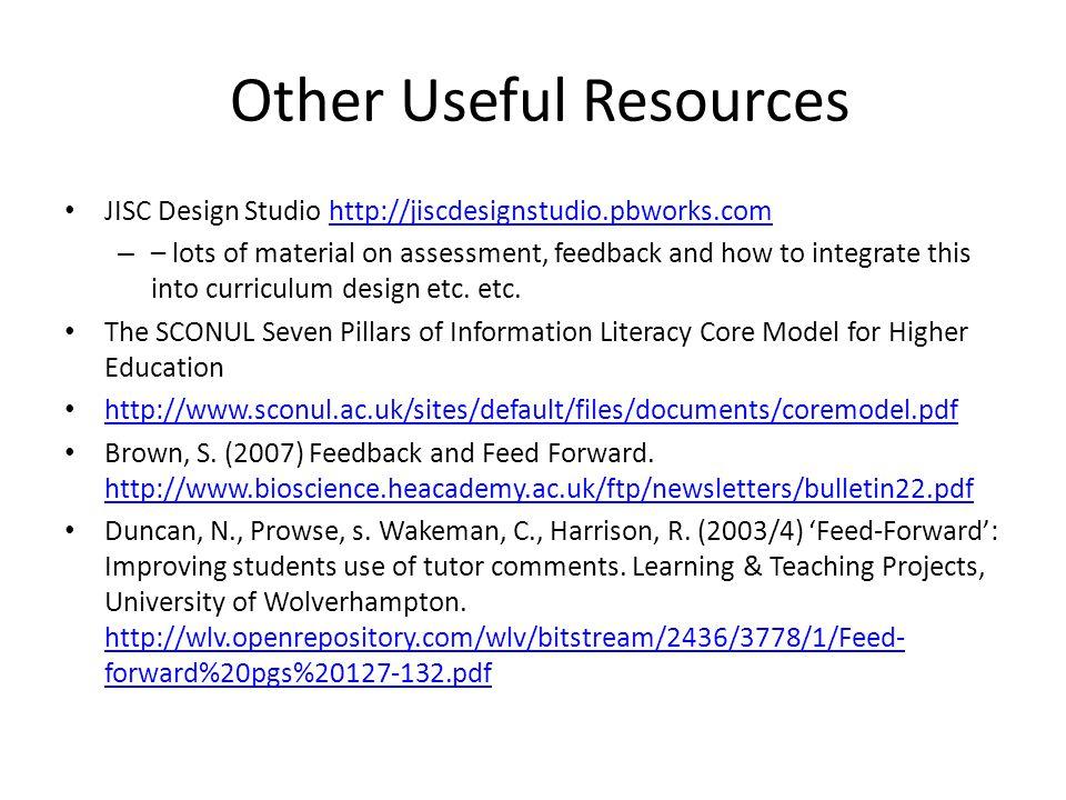 Other Useful Resources JISC Design Studio http://jiscdesignstudio.pbworks.comhttp://jiscdesignstudio.pbworks.com – – lots of material on assessment, f