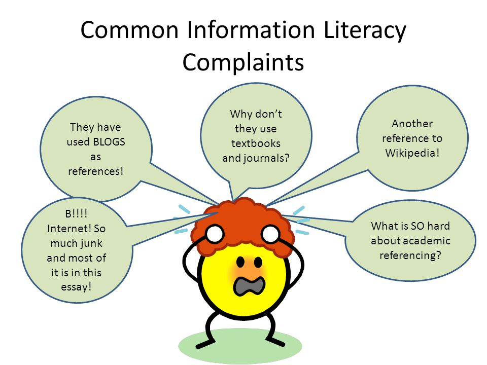Common Information Literacy Complaints Another reference to Wikipedia! They have used BLOGS as references! What is SO hard about academic referencing?