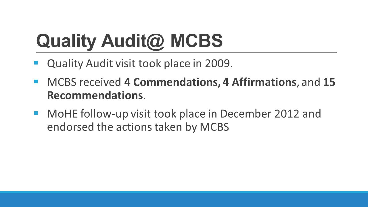 Quality Audit@ MCBS  Quality Audit visit took place in 2009.