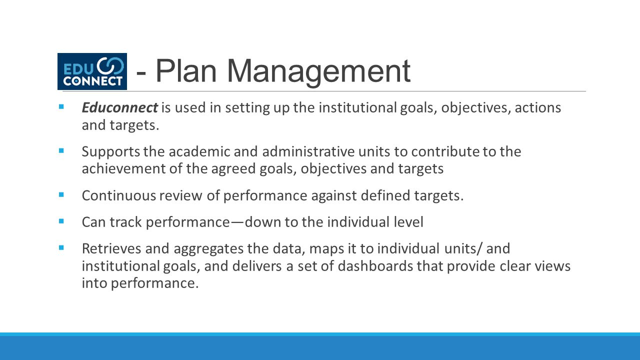 - Plan Management  Educonnect is used in setting up the institutional goals, objectives, actions and targets.