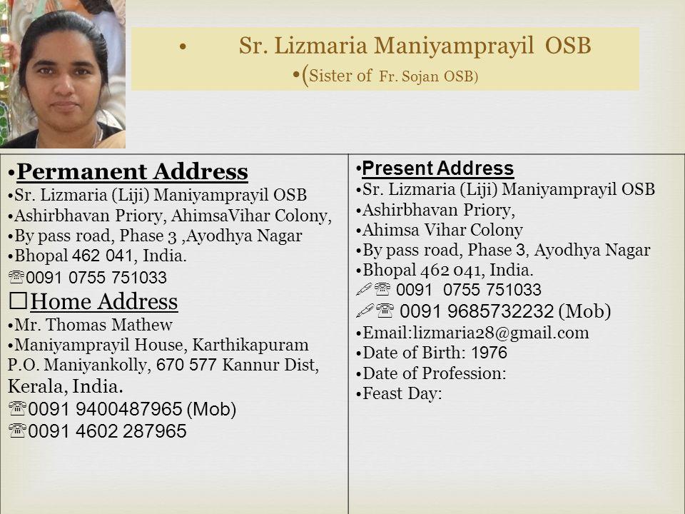Sr.Mini Maniyamprayil DSF ( Sister of Fr.Varghese (Baby) ) Permanent Address Sr.