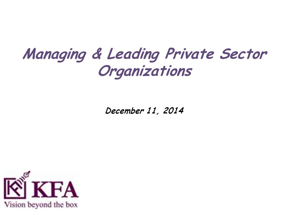 Managing & Leading Private Sector Organizations December 11, 2014