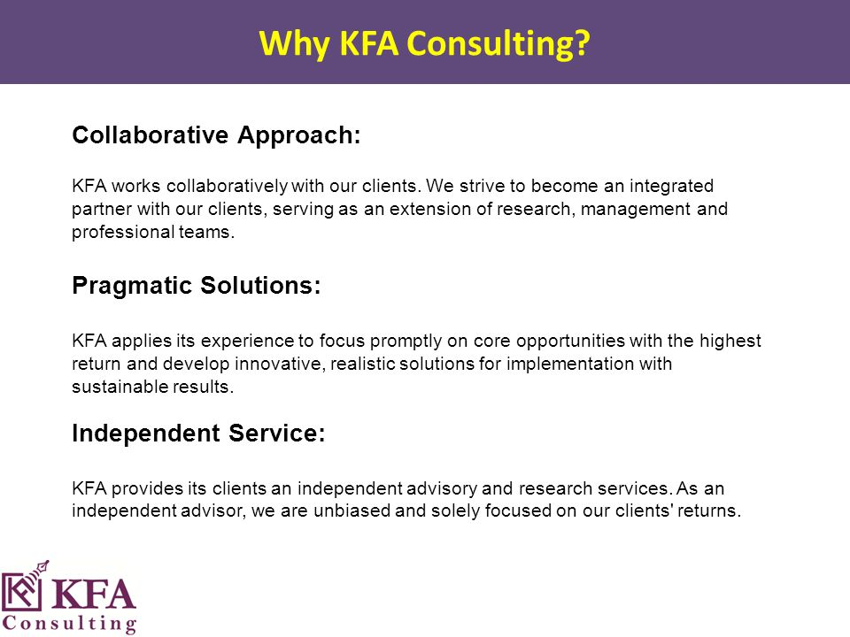 Why KFA Consulting. Collaborative Approach: KFA works collaboratively with our clients.