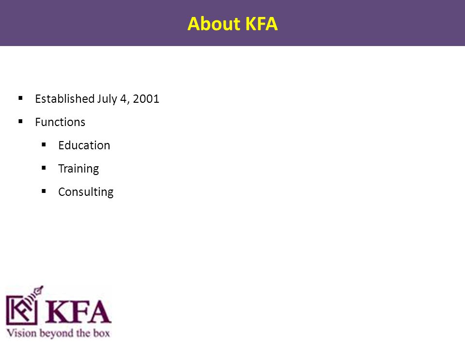 About KFA  Established July 4, 2001  Functions  Education  Training  Consulting