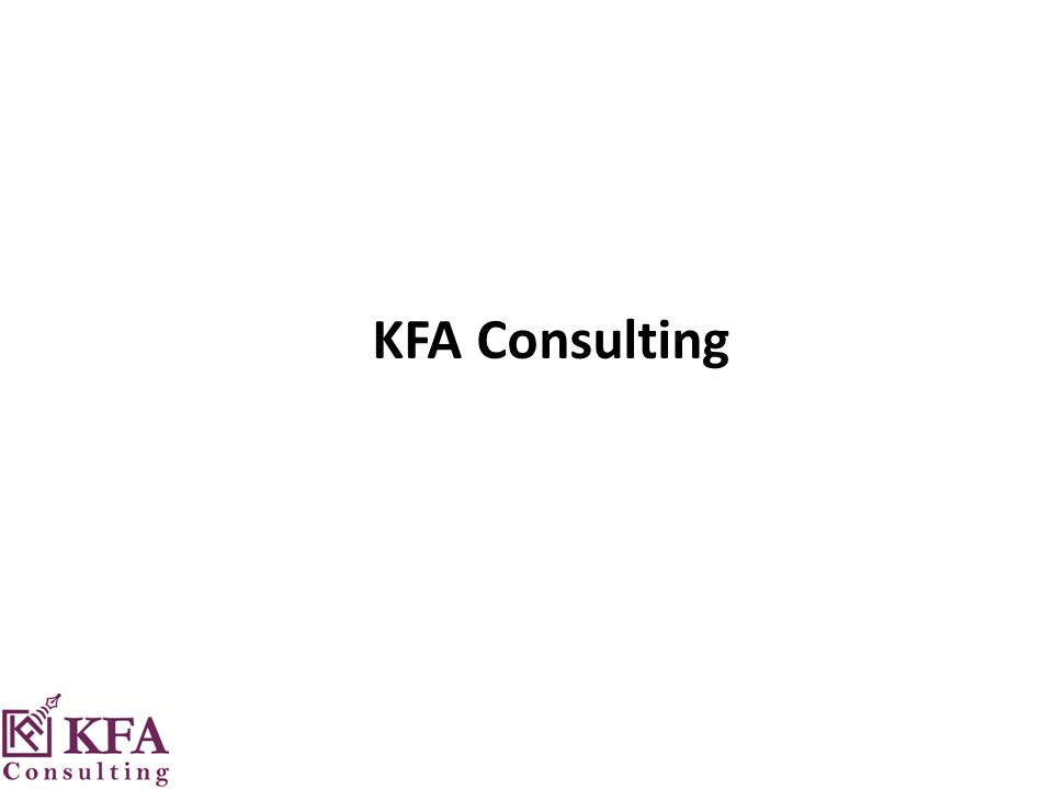 About KFA Consulting KFA Consulting is a Management Consulting Division within KFA, where we provide our valued customers with desired Financial and Management Solutions.