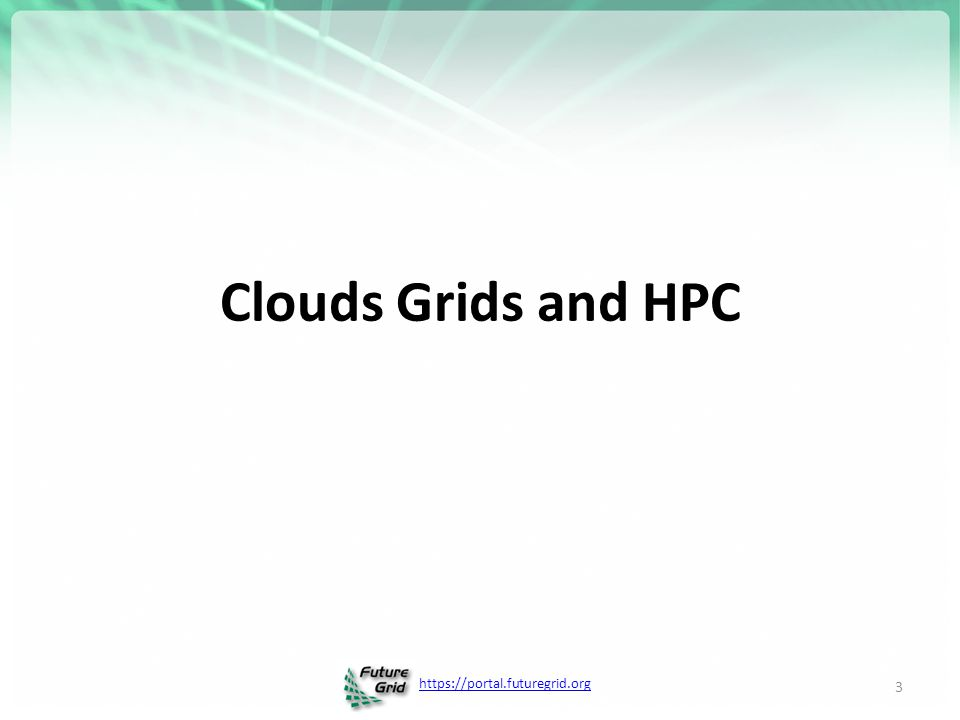 https://portal.futuregrid.org Clouds Grids and HPC 3