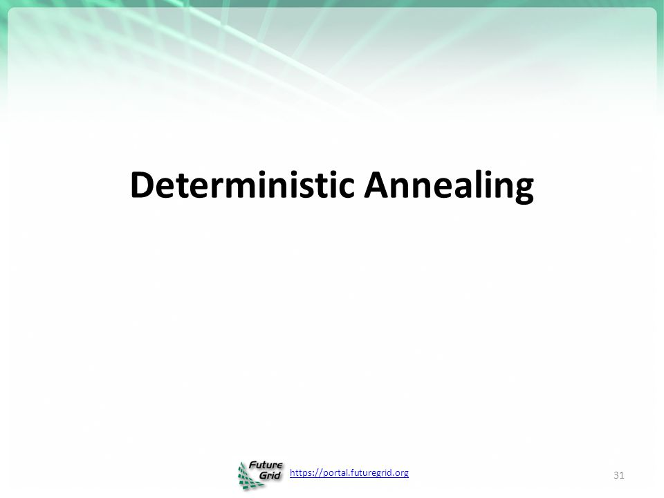 https://portal.futuregrid.org Deterministic Annealing 31
