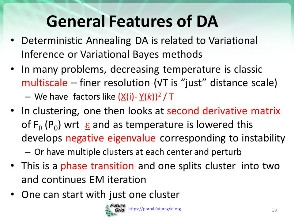 https://portal.futuregrid.org General Features of DA Deterministic Annealing DA is related to Variational Inference or Variational Bayes methods In ma