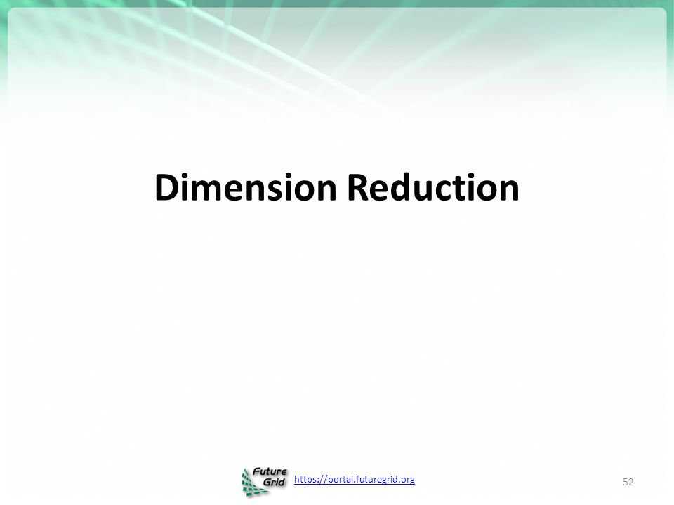 https://portal.futuregrid.org Dimension Reduction 52