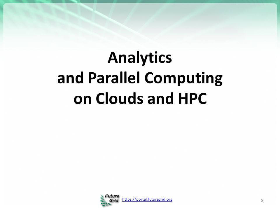 https://portal.futuregrid.org Analytics and Parallel Computing on Clouds and HPC 8