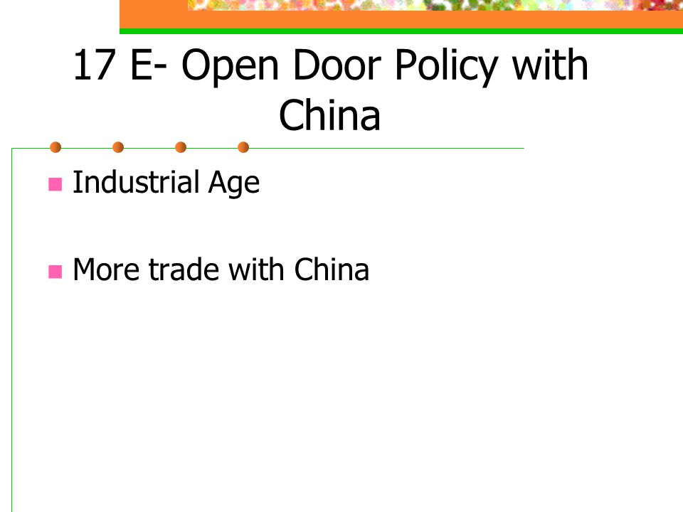 17 E- Open Door Policy with China Industrial Age More trade with China