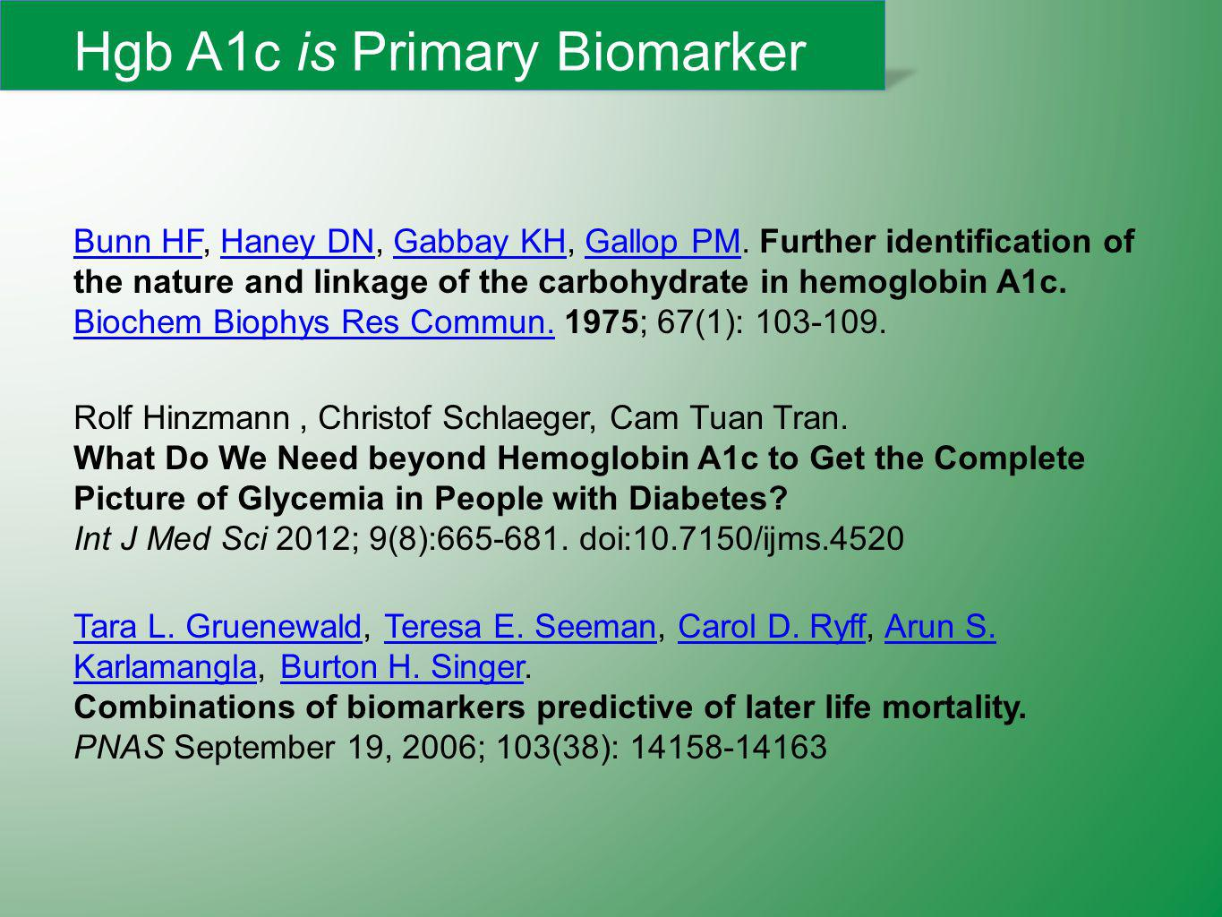 Hgb A1c is Primary Biomarker Bunn HFBunn HF, Haney DN, Gabbay KH, Gallop PM.