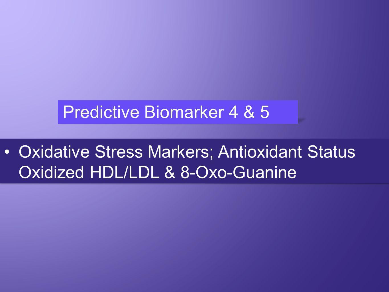 Predictive Biomarker 4 & 5 Oxidative Stress Markers; Antioxidant Status Oxidized HDL/LDL & 8-Oxo-Guanine