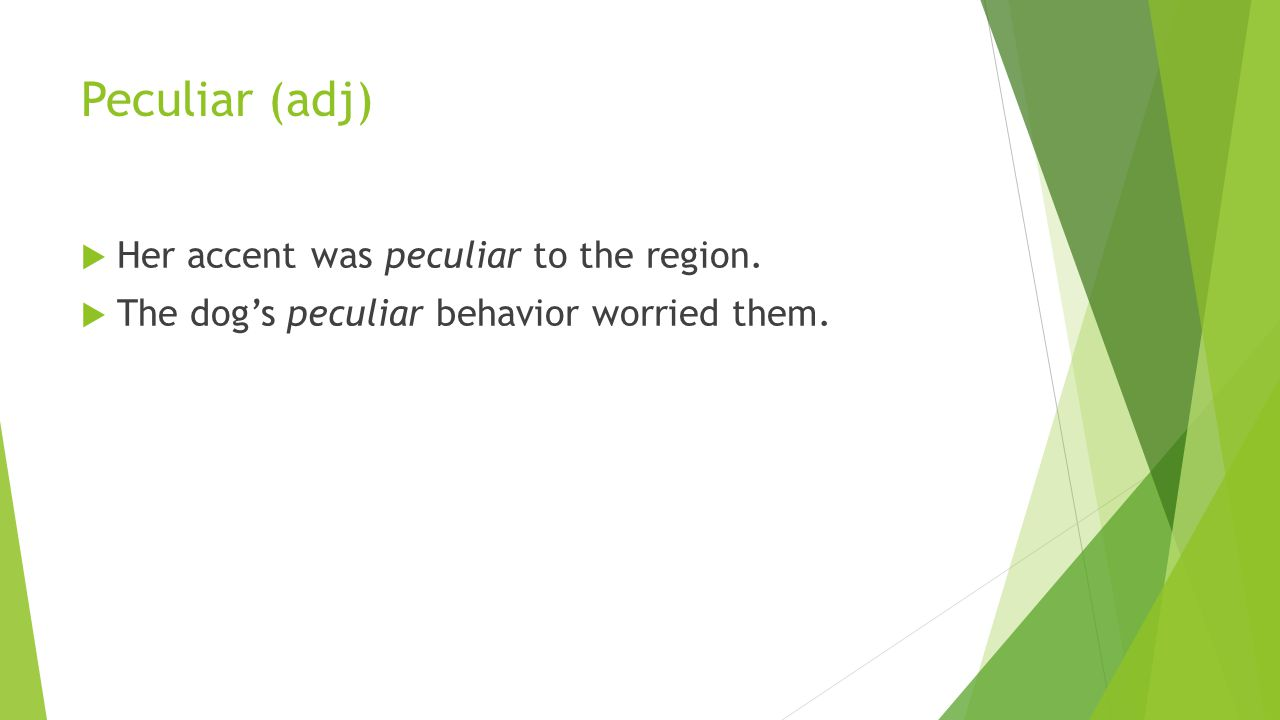 Peculiar (adj)  Her accent was peculiar to the region.  The dog's peculiar behavior worried them.