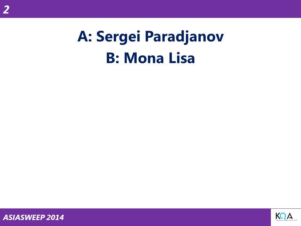 ASIASWEEP 2014 A: Sergei Paradjanov B: Mona Lisa 2