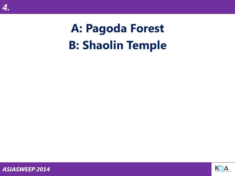 ASIASWEEP 2014 A: Pagoda Forest B: Shaolin Temple 4.