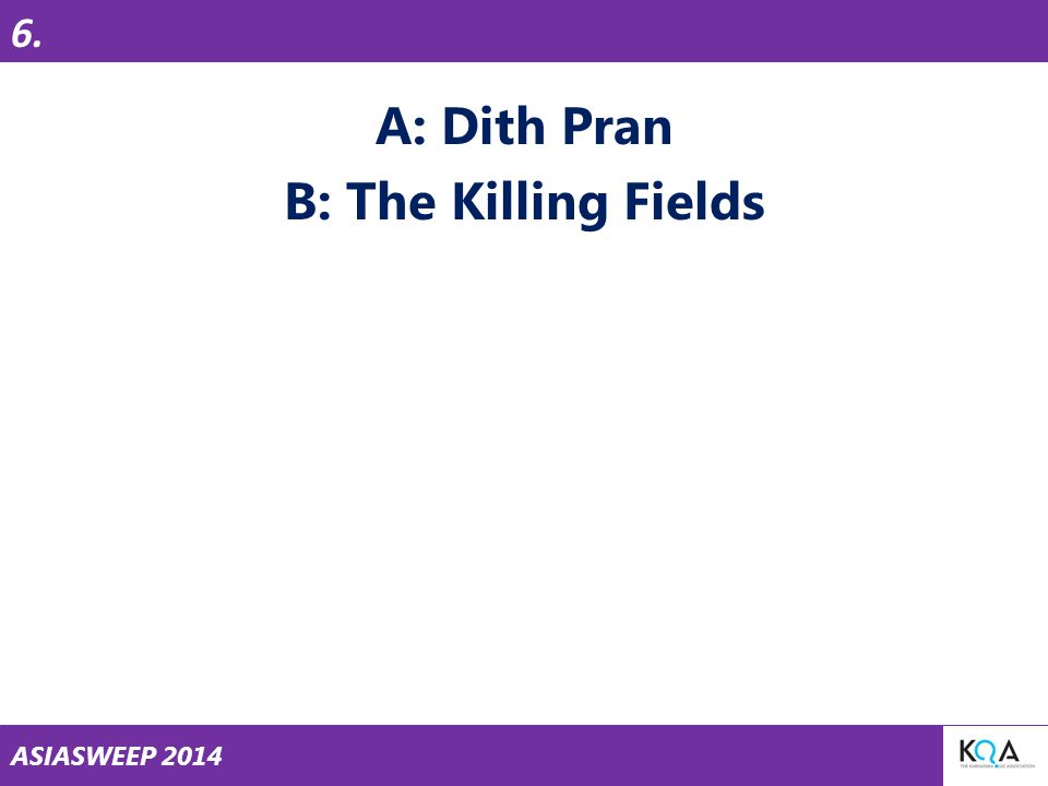 ASIASWEEP 2014 A: Dith Pran B: The Killing Fields 6.