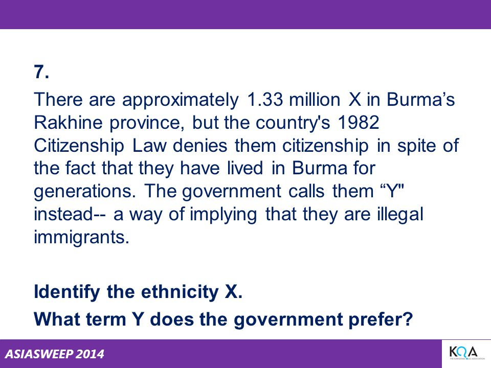 ASIASWEEP 2014 7. There are approximately 1.33 million X in Burma's Rakhine province, but the country's 1982 Citizenship Law denies them citizenship i