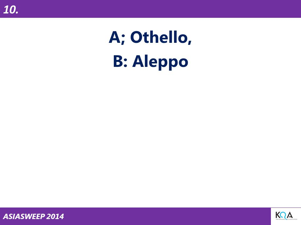 ASIASWEEP 2014 A; Othello, B: Aleppo 10.