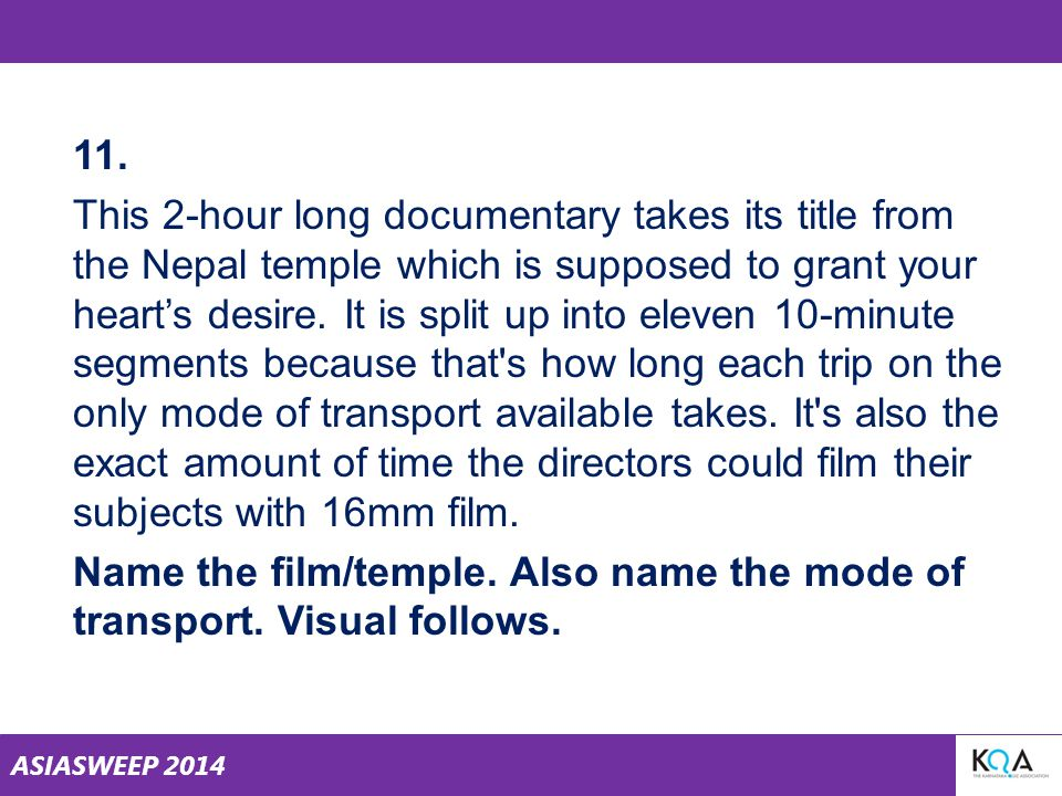 ASIASWEEP 2014 11. This 2-hour long documentary takes its title from the Nepal temple which is supposed to grant your heart's desire. It is split up i