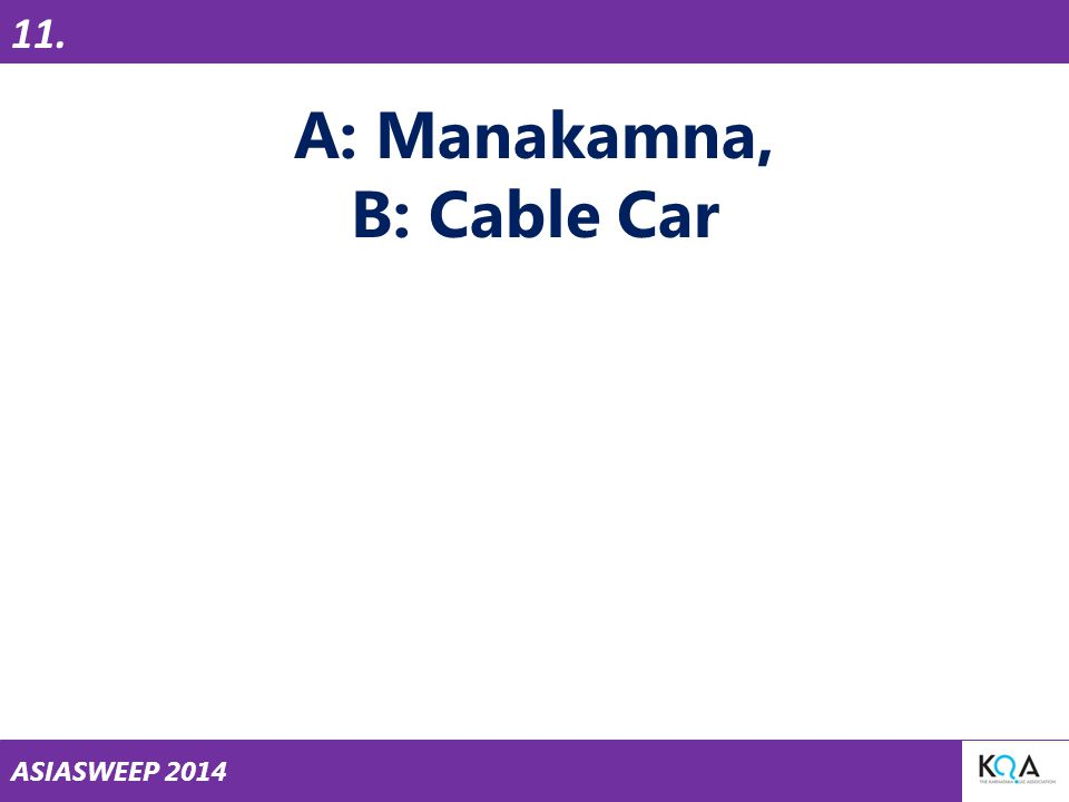 ASIASWEEP 2014 A: Manakamna, B: Cable Car 11.
