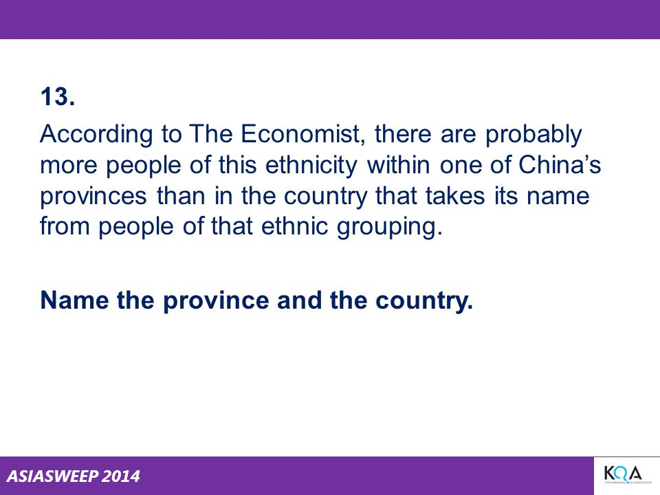 ASIASWEEP 2014 13. According to The Economist, there are probably more people of this ethnicity within one of China's provinces than in the country th