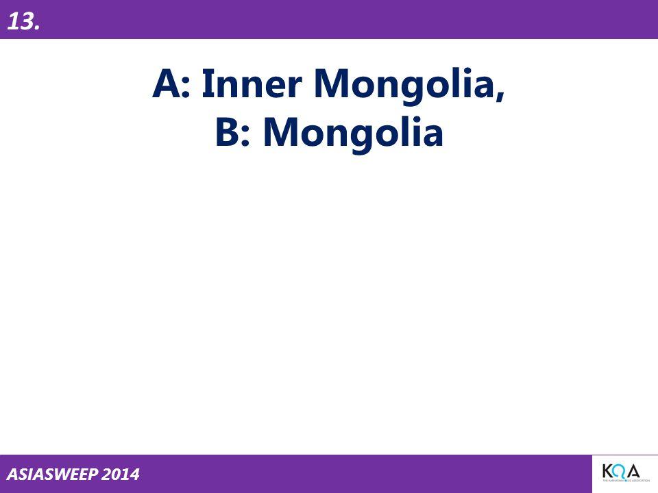 ASIASWEEP 2014 A: Inner Mongolia, B: Mongolia 13.