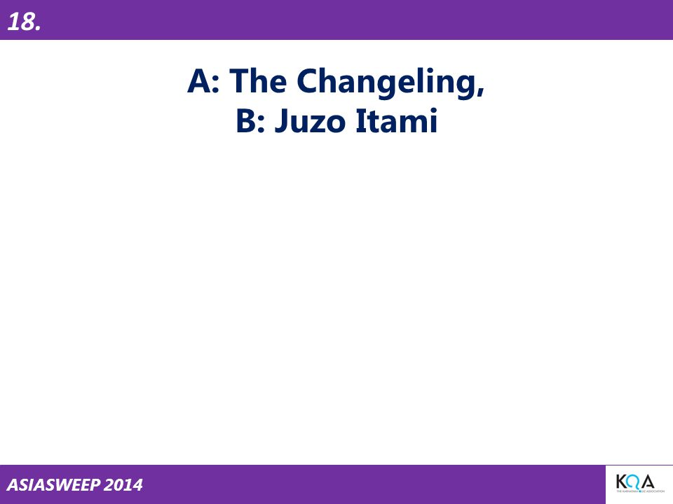 ASIASWEEP 2014 A: The Changeling, B: Juzo Itami 18.