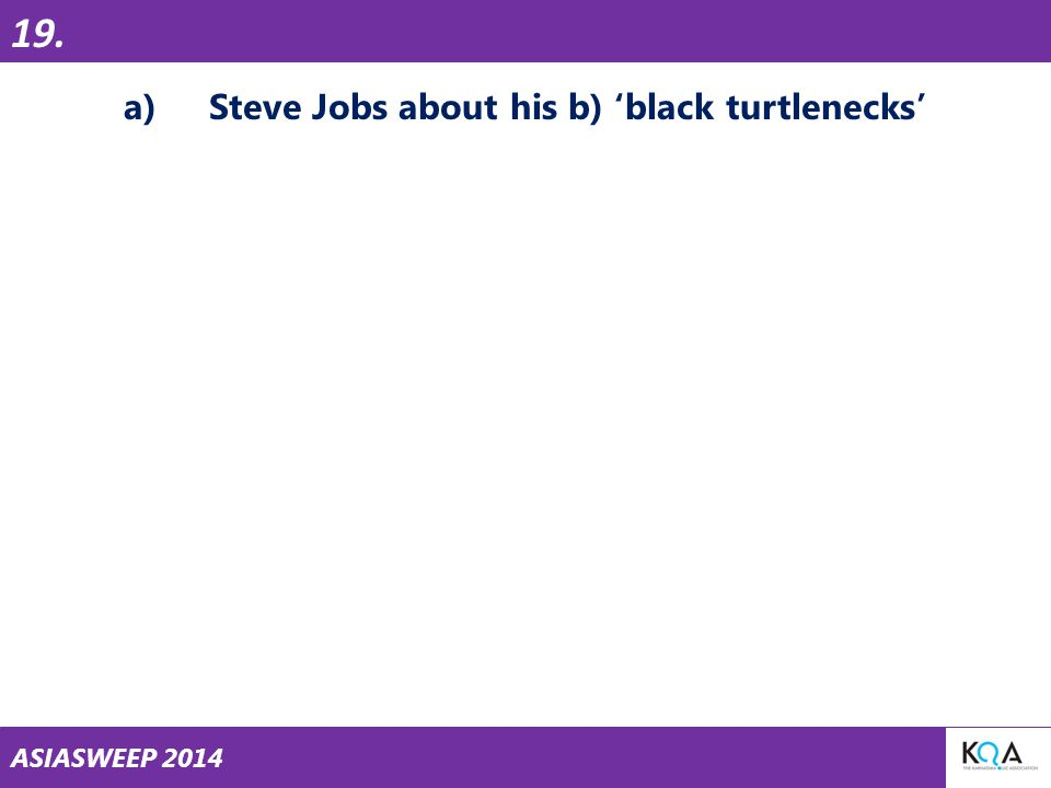 ASIASWEEP 2014 a)Steve Jobs about his b) 'black turtlenecks' 19.