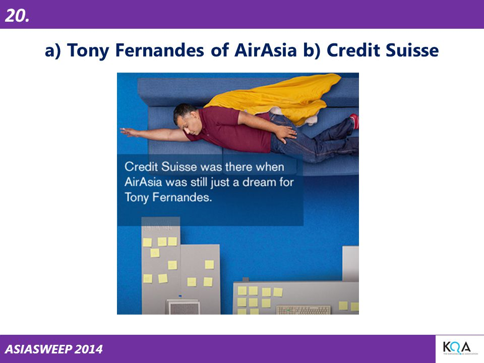 ASIASWEEP 2014 20. a) Tony Fernandes of AirAsia b) Credit Suisse