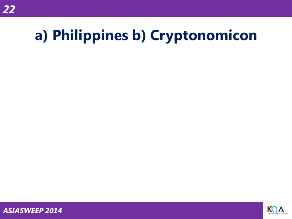 ASIASWEEP 2014 a) Philippines b) Cryptonomicon 22