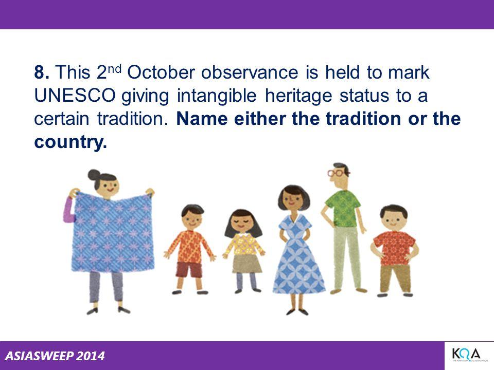 ASIASWEEP 2014 8. This 2 nd October observance is held to mark UNESCO giving intangible heritage status to a certain tradition. Name either the tradit