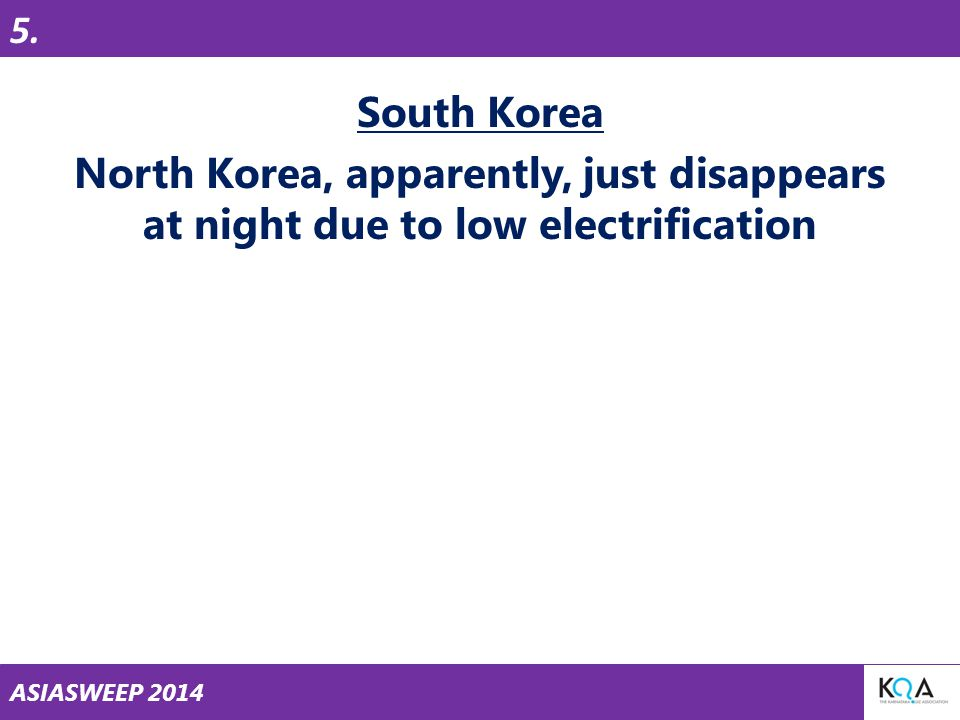 ASIASWEEP 2014 South Korea North Korea, apparently, just disappears at night due to low electrification 5.