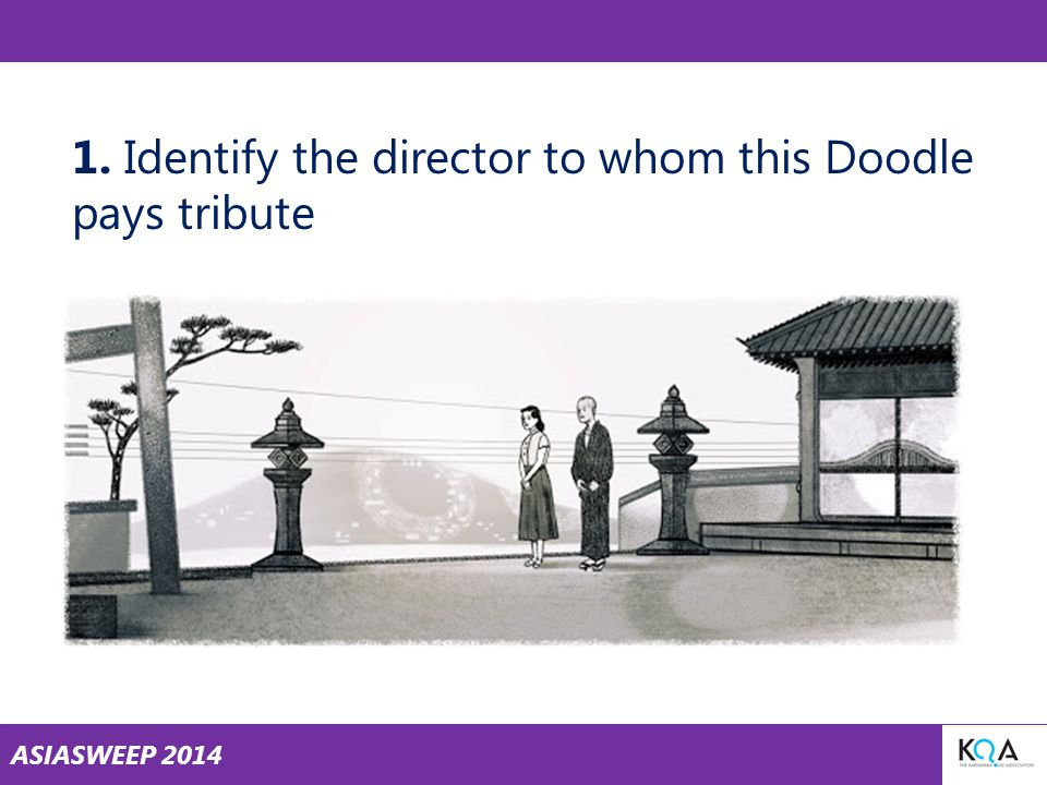 ASIASWEEP 2014 1. Identify the director to whom this Doodle pays tribute