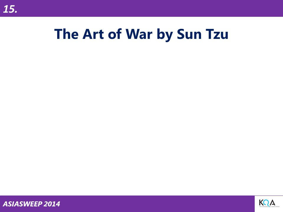 ASIASWEEP 2014 The Art of War by Sun Tzu 15.