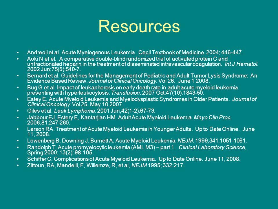 Resources Andreoli et al. Acute Myelogenous Leukemia. Cecil Textbook of Medicine. 2004; 446-447. Aoki N et el. A comparative double-blind randomized t