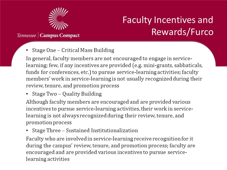 Faculty Incentives and Rewards/Furco Stage One – Critical Mass Building In general, faculty members are not encouraged to engage in service- learning; few, if any incentives are provided (e.g.