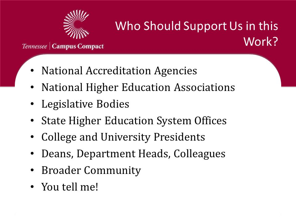Who Should Support Us in this Work? National Accreditation Agencies National Higher Education Associations Legislative Bodies State Higher Education S