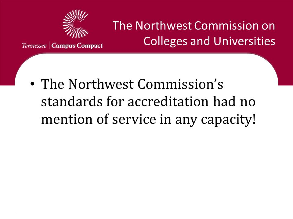 The Northwest Commission on Colleges and Universities The Northwest Commission's standards for accreditation had no mention of service in any capacity!