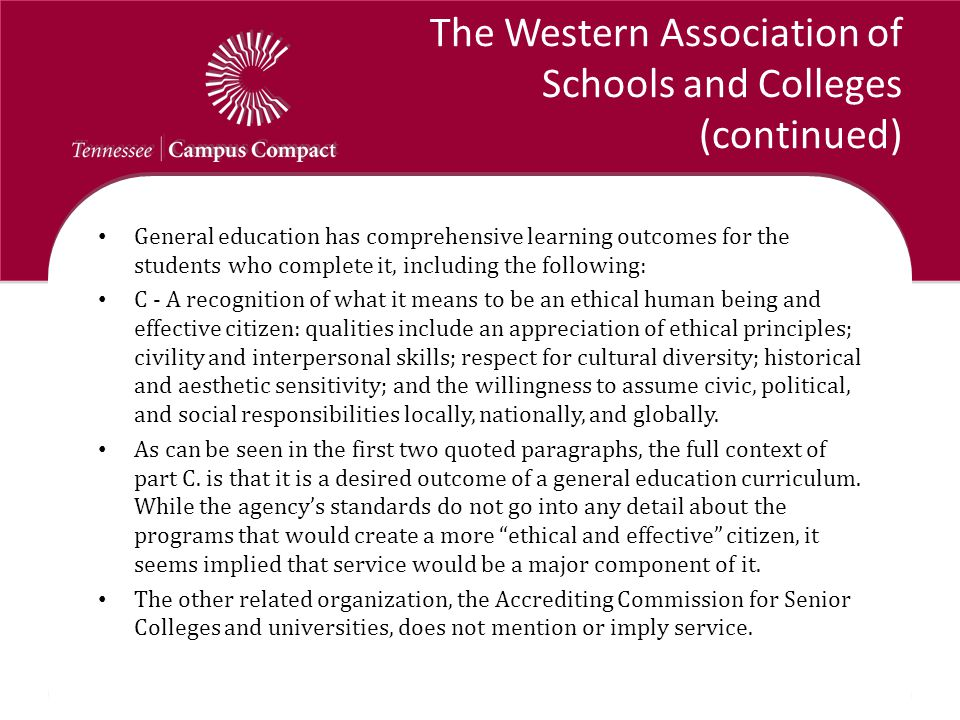 The Western Association of Schools and Colleges (continued) General education has comprehensive learning outcomes for the students who complete it, in