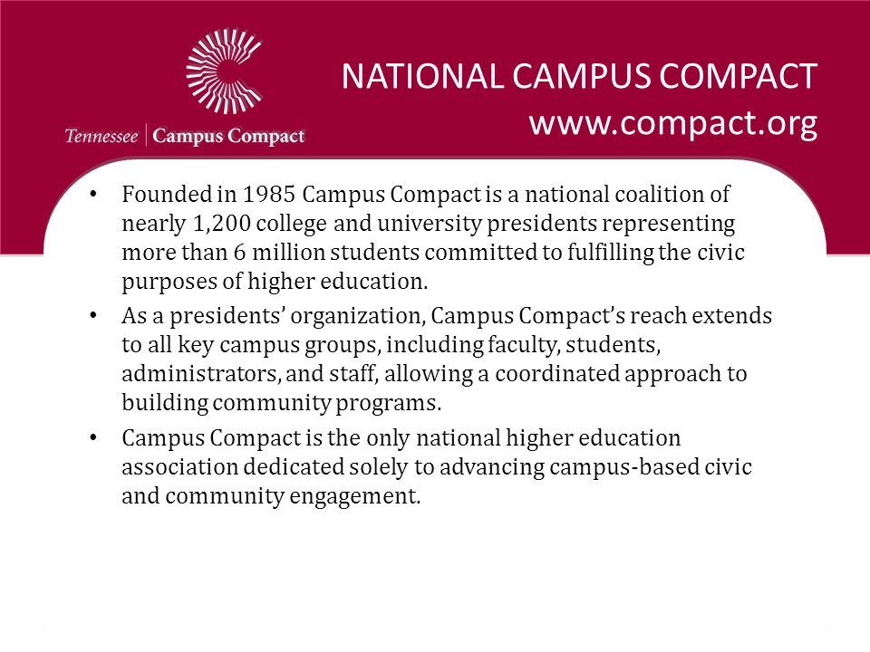NATIONAL CAMPUS COMPACT www.compact.org Founded in 1985 Campus Compact is a national coalition of nearly 1,200 college and university presidents repre