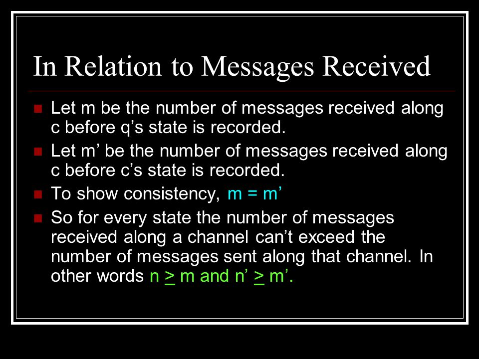 In Relation to Messages Received Let m be the number of messages received along c before q's state is recorded.