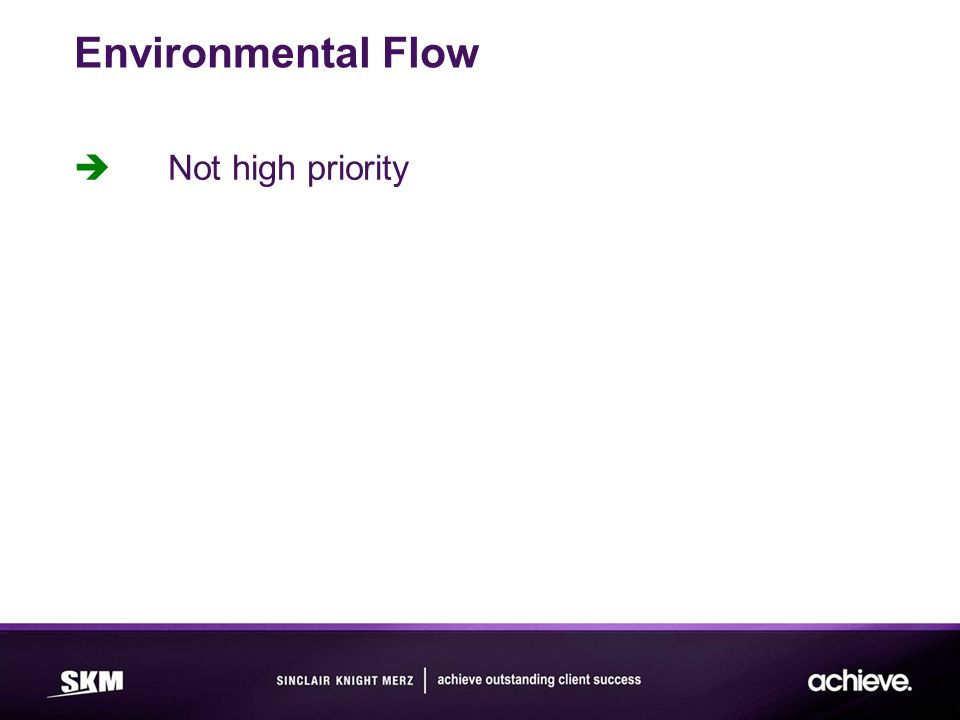 Environmental Flow  Not high priority